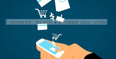 E-commerce : les mots à privilégier pour vendre