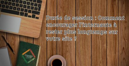Comment augmenter la durée de session sur le site?