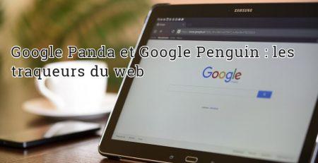 Google Panda et Google Penguin : les traqueurs du web