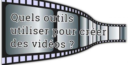 Quels outils utiliser pour créer des vidéos ?