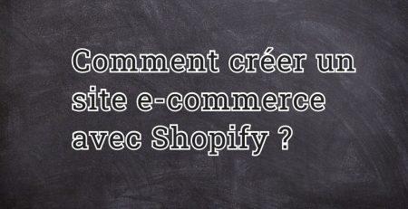 Comment créer un site e-commerce avec Shopify ?