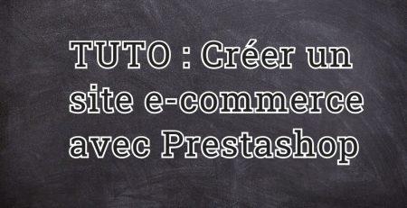 TUTO : Créer un site e-commerce avec Prestashop